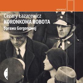 Audiobook Koronkowa robota. Sprawa Gorgonowej  - autor Cezary Łazarewicz   - czyta Maciej Kowalik