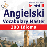 Angielski Vocabulary Master. 300 Idioms