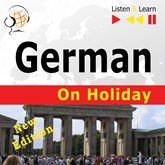 German on Holiday: Deutsch für die Ferien – New edition (Proficiency level: B1-B2 – Listen & Learn)