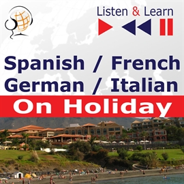 Audiobook Spanish / French / German / Italian - on Holiday. Listen & Learn to Speak  - autor Dorota Guzik   - czyta zespół aktorów