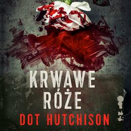 Audiobook Krwawe róże  - autor Dot Hutchison   - czyta Jakub Wieczorek