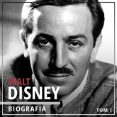 Walt Disney. Wizjoner z Hollywood. Tom I. Narodziny legendy (1901-1945)