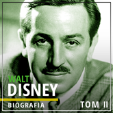 Walt Disney. Wizjoner z Hollywood. Tom II. W stronę jutra (1945-1966)