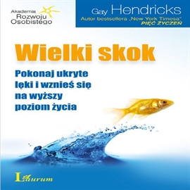Audiobook Wielki skok  - autor Gay Hendricks   - czyta Janusz German
