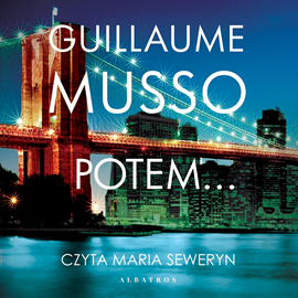 Audiobook Potem  - autor Guillaume Musso   - czyta Maria Seweryn