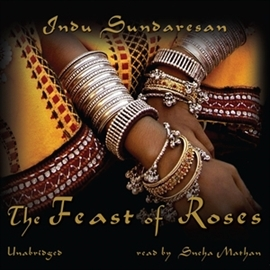 Audiobook The Feast of Roses  - autor Indu Sundaresan   - czyta Sneha Mathan