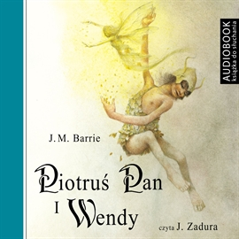 Audiobook Piotruś Pan i Wendy  - autor James Matthew Barrie   - czyta Janusz Zadura