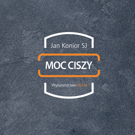 Audiobook Moc ciszy  - autor Jan Konior SJ   - czyta Jan Konior SJ