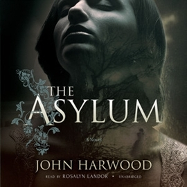 Audiobook The Asylum  - autor John Harwood   - czyta Rosalyn Landor