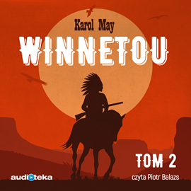 Audiobook Winnetou tom 2  - autor Karol May   - czyta Piotr Balazs