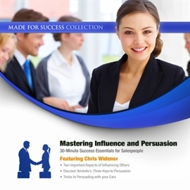 Audiobook Mastering Influence & Persuasion. 30-Minute Success Essentials for Salespeople  - autor Made for Success   - czyta Chris Widener