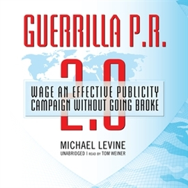 Audiobook Guerrilla P.R. 2.0. Wage an Effective Publicity Campaign without Going Broke  - autor Michael Levine   - czyta Tom Weiner