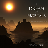 A Dream of Mortals (Book Fifteen in the Sorcerer's Ring)