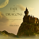 Audiobook A Fate of Dragons (Book Three in the Sorcerer's Ring)  - autor Morgan Rice   - czyta Wayne Farrell