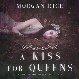Audiobook A Kiss for Queens (A Throne for Sisters - Book 6)  - autor Morgan Rice   - czyta Kieran T. Flitton