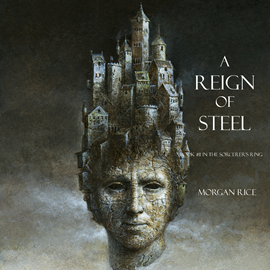 Audiobook A Reign of Steel (Book Eleven in the Sorcerer's Ring)  - autor Morgan Rice   - czyta Wayne Farrell