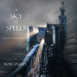 Audiobook A Sky of Spells (Book Nine in the Sorcerer's Ring)  - autor Morgan Rice   - czyta Wayne Farrell