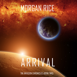 Audiobook Arrival (The Invasion Chronicles - Book Two): A Science Fiction Thriller  - autor Morgan Rice   - czyta Wayne Farrell
