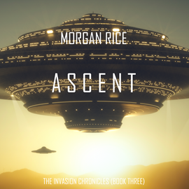 Audiobook Ascent (The Invasion Chronicles - Book Three): A Science Fiction Thriller  - autor Morgan Rice   - czyta Wayne Farrell