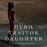 Hero, Traitor, Daughter (Of Crowns and Glory - Book Six)