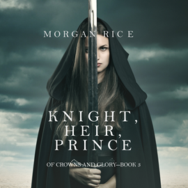 Audiobook Knight, Heir, Prince (Of Crowns and Glory - Book Three)  - autor Morgan Rice   - czyta Wayne Farrell