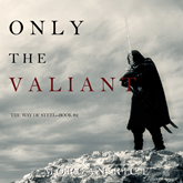 Only the Valiant (The Way of Steel - Book Two)