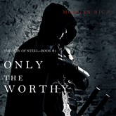 Only the Worthy (The Way of Steel - Book One)