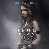 Rebel, Pawn, King (Of Crowns and Glory - Book Four)