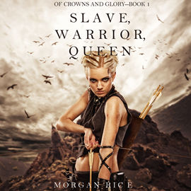 Audiobook Slave, Warrior, Queen (Of Crowns and Glory - Book One)  - autor Morgan Rice   - czyta Wayne Farrell