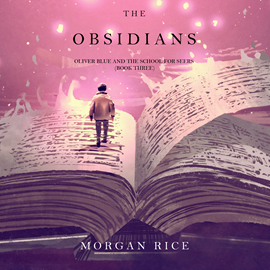 Audiobook The Obsidians (Oliver Blue and the School for Seers - Book Three)  - autor Morgan Rice   - czyta Harper Reeves