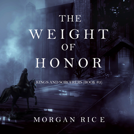 Audiobook The Weight of Honor (Kings and Sorcerers - Book Three)  - autor Morgan Rice   - czyta Wayne Farrell