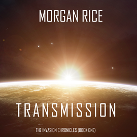 Audiobook Transmission (The Invasion Chronicles - Book One): A Science Fiction Thriller  - autor Morgan Rice   - czyta Wayne Farrell