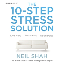 Audiobook The 10-Step Stress Solution  - autor Neil Shah   - czyta Neil Shah