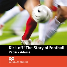 Audiobook Kick Off: The Story of Football  - autor Patrick Adams