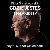 Audiobook Gdzie jesteś Teresko?  - autor Piotr Świątkowski   - czyta Michał Grudziński