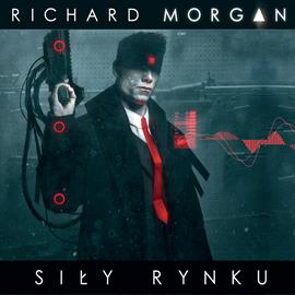 Audiobook Siły rynku   - autor Richard Morgan   - czyta Maciej Kowalik