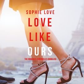 Audiobook Love Like Ours (The Romance Chronicles - Book Three)  - autor Sophie Love   - czyta Alicia Yoder