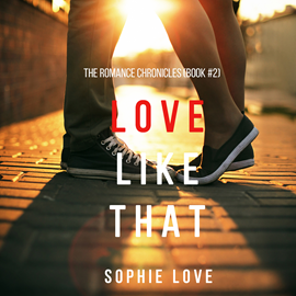 Audiobook Love Like That (The Romance Chronicles - Book Two)  - autor Sophie Love   - czyta Elaine Wise