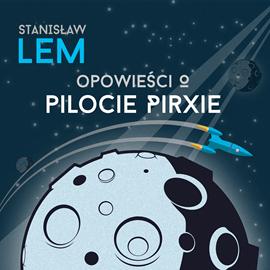 Audiobook Opowieści o pilocie Pirxie  - autor Stanisław Lem   - czyta Maciej Kowalik