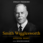 Smith Wigglesworth. Apostoł wiary