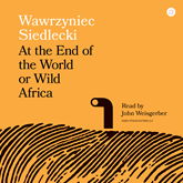 Audiobook At the End of the World or Wild Africa  - autor Wawrzyniec Siedlecki   - czyta John Weisgerber
