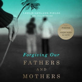 Ljudbok Forgiving Our Fathers and Mothers  - författare Jill Hubbard   - läser Leslie Leyland Fields