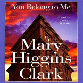 Ljudbok You Belong To Me  - författare Mary Higgins Clark   - läser Jayne Atkinson