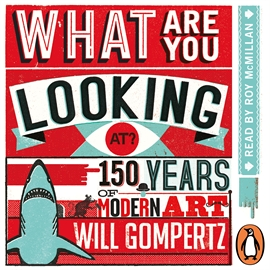 Ljudbok What Are You Looking At?  - författare Will Gompertz   - läser Charlotte Voake
