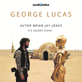 Audiokniha George Lucas  - autor Brian Jay Jones   - interpret Zdeněk Kupka