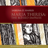 Maria Theresa: The Blessed Empress