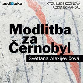 Audiokniha Modlitba za Černobyl  - autor Světlana Alexijevičová   - interpret skupina hercov