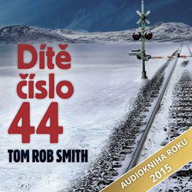 Audiokniha Dítě číslo 44  - autor Tom Rob Smith   - interpret skupina hercov