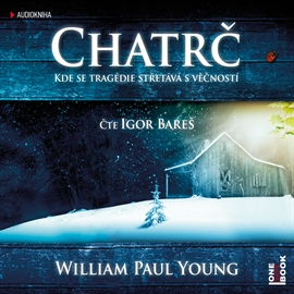 Audiokniha Chatrč  - autor William Paul Young   - interpret Igor Bareš