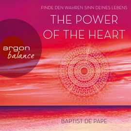 Sesli kitap The Power of the Heart - Finde den wahren Sinn deines Lebens  - yazar Baptist de Pape   - seslendiren Christian Baumann